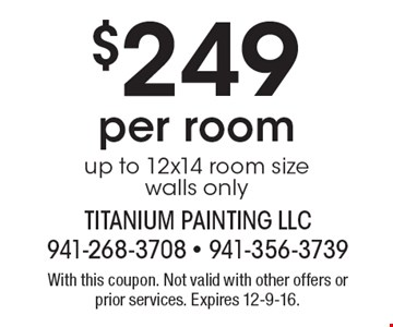 $249 per room, up to 12x14 room size, walls only. With this coupon. Not valid with other offers or prior services. Expires 12-9-16.