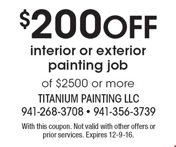 $200 off interior or exterior painting job of $2500 or more. With this coupon. Not valid with other offers or prior services. Expires 12-9-16.