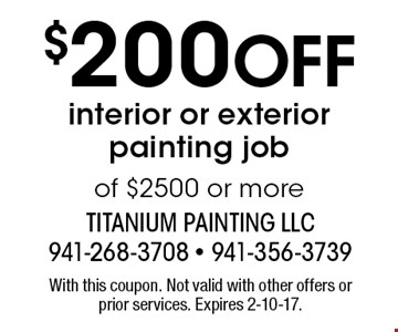 $200 Off interior or exterior painting job of $2500 or more. With this coupon. Not valid with other offers or prior services. Expires 2-10-17.