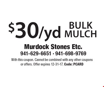 $30/yd bulk mulch. With this coupon. Cannot be combined with any other coupons or offers. Offer expires 12-31-17. Code: PCARD