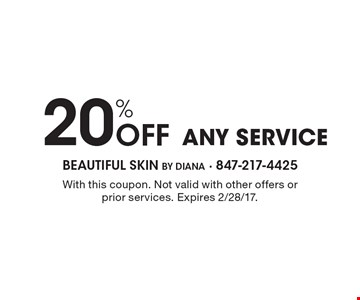 20% OFF ANY SERVICE. With this coupon. Not valid with other offers or prior services. Expires 2/28/17.