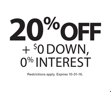 20% off + $0 Down, 0% interest. Restrictions apply. Expires 10-31-16.