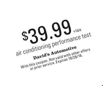$39.99 air conditioning performance test. With this coupon. Not valid with other offers or prior service. Expires 10/28/16.