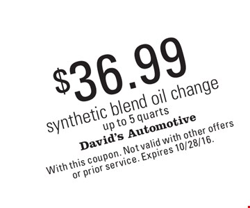 $36.99 synthetic blend oil changeup to 5 quarts. With this coupon. Not valid with other offers or prior service. Expires 10/28/16.
