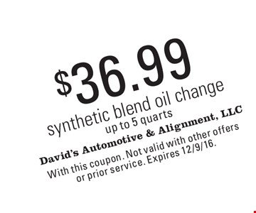 $36.99 synthetic blend oil change. Up to 5 quarts. With this coupon. Not valid with other offers or prior service. Expires 12/9/16.