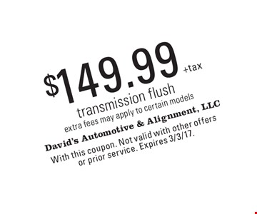 $149.99 transmission flush. Extra fees may apply to certain models. With this coupon. Not valid with other offers or prior service. Expires 3/3/17.