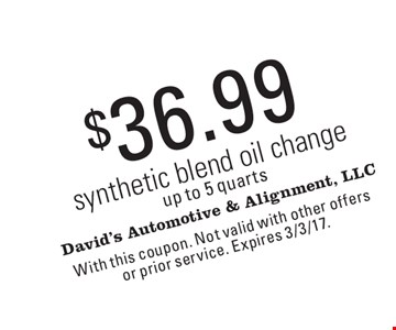 $36.99 synthetic blend oil change up to 5 quarts. With this coupon. Not valid with other offers or prior service. Expires 3/3/17.