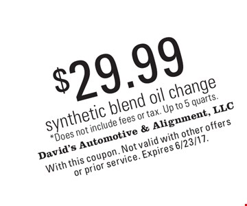 $29.99 synthetic blend oil change *Does not include fees or tax. Up to 5 quarts. . With this coupon. Not valid with other offers or prior service. Expires 6/23/17.