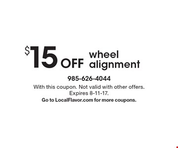 $15 Off wheel alignment. With this coupon. Not valid with other offers.Expires 8-11-17.Go to LocalFlavor.com for more coupons.