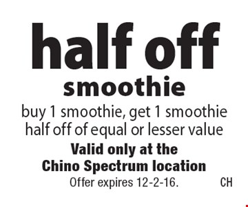 half off smoothie, buy 1 smoothie, get 1 smoothie half off of equal or lesser value. Offer expires 12-2-16.