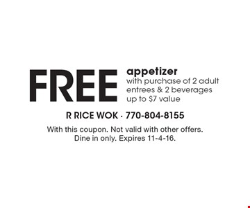 Free appetizer, with purchase of 2 adult entrees & 2 beverages. Up to $7 value. With this coupon. Not valid with other offers. Dine in only. Expires 11-4-16.