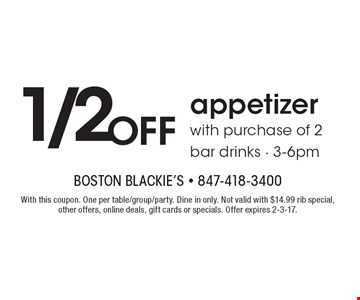 1/2Off appetizerwith purchase of 2 bar drinks - 3-6pm. With this coupon. One per table/group/party. Dine in only. Not valid with $14.99 rib special, other offers, online deals, gift cards or specials. Offer expires 2-3-17.