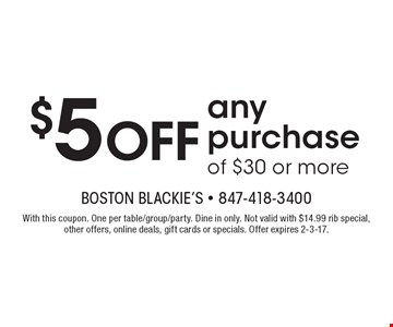 $5 Off anypurchaseof $30 or more. With this coupon. One per table/group/party. Dine in only. Not valid with $14.99 rib special, other offers, online deals, gift cards or specials. Offer expires 2-3-17.