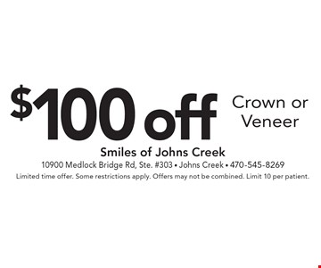 $100 Off Crown Or Veneer. Limited time offer. Some restrictions apply. Offers may not be combined. Limit 10 per patient.