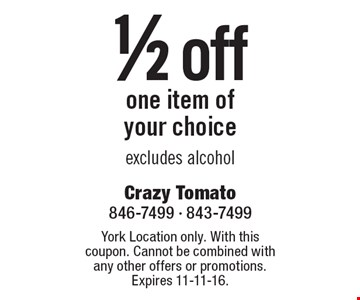 1/2 off one item ofyour choice excludes alcohol. York Location only. With this coupon. Cannot be combined with any other offers or promotions. Expires 11-11-16.