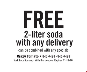 free 2-liter soda with any delivery can be combined with any specials. York Location only. With this coupon. Expires 11-11-16.