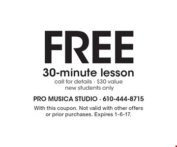 Free 30-minute lesson call for details - $30 value new students only. With this coupon. Not valid with other offers or prior purchases. Expires 1-6-17.