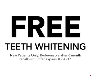 Free teeth whitening. New Patients Only. Redeemable after 6 month recall visit. Offer expires 10/20/17.