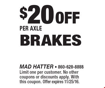 $20 off Per Axle BRAKES. Limit one per customer. No other coupons or discounts apply. With this coupon. Offer expires 11/25/16.
