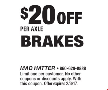 $20 Off Per Axle Brakes. Limit one per customer. No other coupons or discounts apply. With this coupon. Offer expires 2/3/17.