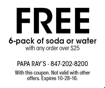 FREE 6-pack of soda or water with any order over $25. With this coupon. Not valid with other offers. Expires 10-28-16.