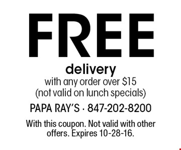 FREE delivery with any order over $15 (not valid on lunch specials). With this coupon. Not valid with other offers. Expires 10-28-16.