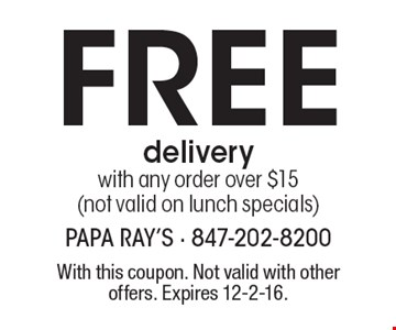 FREE delivery with any order over $15 (not valid on lunch specials). With this coupon. Not valid with other offers. Expires 12-2-16.