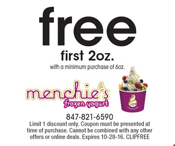 Free first 2 oz. with a minimum purchase of 6 oz. Limit 1 discount only. Coupon must be presented at time of purchase. Cannot be combined with any other offers or online deals. Expires 10-28-16. CLIPFREE