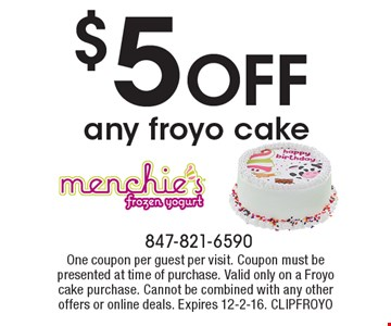 $5 off any froyo cake. One coupon per guest per visit. Coupon must be presented at time of purchase. Valid only on a Froyo cake purchase. Cannot be combined with any other offers or online deals. Expires 12-2-16. CLIPFROYO