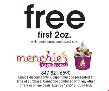 Free first 2oz. with a minimum purchase of 6oz. Limit 1 discount only. Coupon must be presented at time of purchase. Cannot be combined with any other offers or online deals. Expires 12-2-16. CLIPFREE