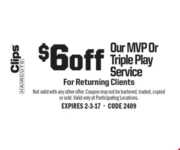 $6 off Our MVP Or Triple Play Service For Returning Clients. Not valid with any other offer. Coupon may not be bartered, traded, copied or sold. Valid only at Participating Locations.EXPIRES 2-3-17-CODE 2409