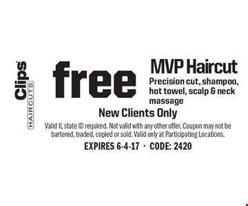 free MVP Haircut. Precision cut, shampoo, hot towel, scalp & neck massage. New Clients Only. Valid IL state ID required. Not valid with any other offer. Coupon may not be bartered, traded, copied or sold. Valid only at Participating Locations.EXPIRES 6-4-17-CODE: 2420