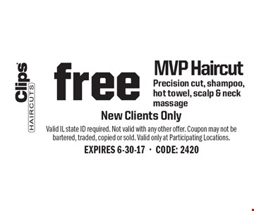 Free MVP Haircut. Precision cut, shampoo, hot towel, scalp & neck massage. New Clients Only. Valid IL state ID required. Not valid with any other offer. Coupon may not be bartered, traded, copied or sold. Valid only at Participating Locations. EXPIRES 6-30-17-CODE: 2420