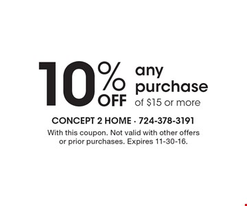 10% off any purchase of $15 or more. With this coupon. Not valid with other offers or prior purchases. Expires 11-30-16.