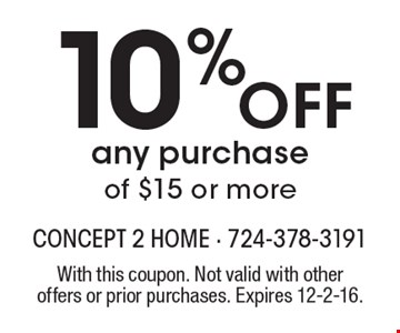 10% off any purchase of $15 or more. With this coupon. Not valid with other offers or prior purchases. Expires 12-2-16.