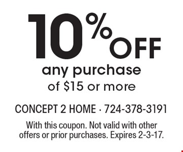 10% off any purchase of $15 or more. With this coupon. Not valid with other offers or prior purchases. Expires 2-3-17.