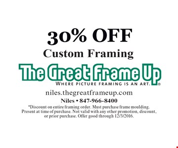 30% Off Custom Framing. *Discount on entire framing order. Must purchase frame moulding. Present at time of purchase. Not valid with any other promotion, discount, or prior purchase. Offer good through 12/3/2016.