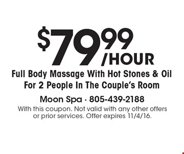 $79.99 Full Body Massage With Hot Stones & Oil For 2 People In The Couple's Room. With this coupon. Not valid with any other offers or prior services. Offer expires 11/4/16.