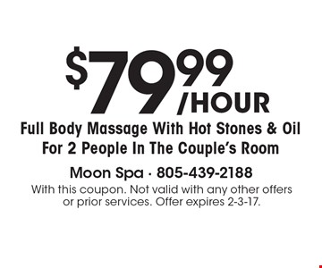 $79.99 Full Body Massage With Hot Stones & Oil For 2 People In The Couple's Room. With this coupon. Not valid with any other offers or prior services. Offer expires 2-3-17.