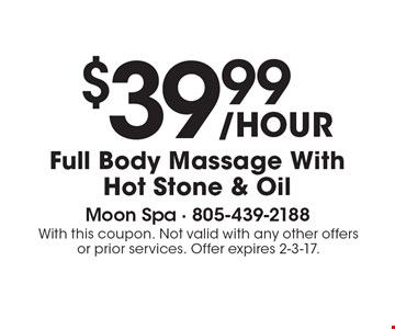 $39.99 Full Body Massage With Hot Stone & Oil. With this coupon. Not valid with any other offers or prior services. Offer expires 2-3-17.