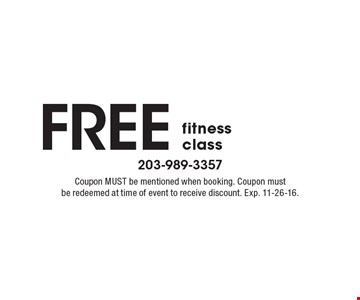 FREE fitness class. Coupon MUST be mentioned when booking. Coupon must be redeemed at time of event to receive discount. Exp. 11-26-16.