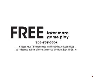 Free lazer maze game play. Coupon MUST be mentioned when booking. Coupon must be redeemed at time of event to receive discount. Exp. 11-26-16.
