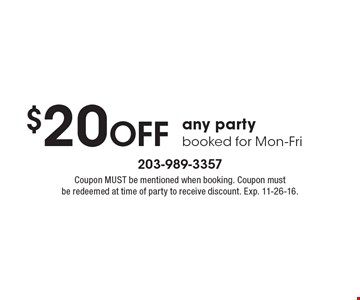 $20 off any party. Booked for Mon-Fri. Coupon MUST be mentioned when booking. Coupon must be redeemed at time of party to receive discount. Exp. 11-26-16.