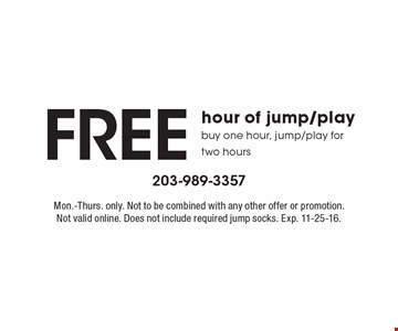 FREE hour of jump/play buy one hour, jump/play for two hours. Mon.-Thurs. only. Not to be combined with any other offer or promotion. Not valid online. Does not include required jump socks. Exp. 11-25-16.