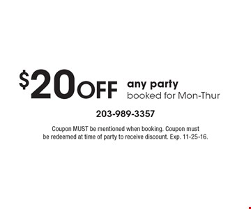 $20 OFF any party booked for Mon-Thur. Coupon MUST be mentioned when booking. Coupon must be redeemed at time of party to receive discount. Exp. 11-25-16.