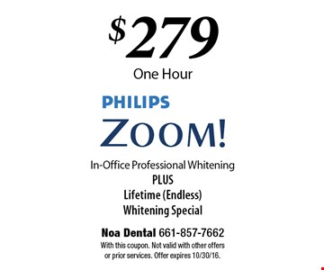 $279 One Hour PHILIPS Zoom!® In-Office Professional Whitening PLUS LIfetime (Endless) Whitening Special. With this coupon. Not valid with other offers or prior services. Offer expires 10/30/16.