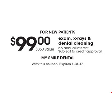 For new patients! $99.00 ($350 value) exam, x-rays & dental cleaning. No annual interest. Subject to credit approval. With this coupon. Expires 1-31-17.
