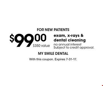 For new patients $99.00. $350 value. Exam, x-rays & dental cleaning. No annual interest. Subject to credit approval. With this coupon. Expires 7-31-17.