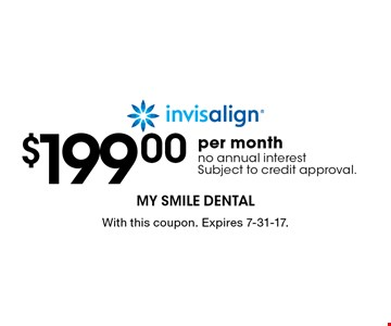 $199.00 per month Invisalign. No annual interest. Subject to credit approval. With this coupon. Expires 7-31-17.
