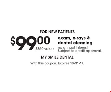 for new patients $99.00 $350 value exam, x-rays & dental cleaning no annual interestSubject to credit approval.. With this coupon. Expires 10-31-17.